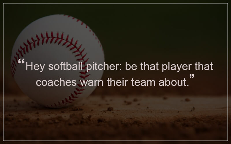 Softball Pitching Quotes Sayings