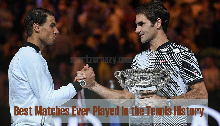 Best Matches Ever Played in the Tennis History