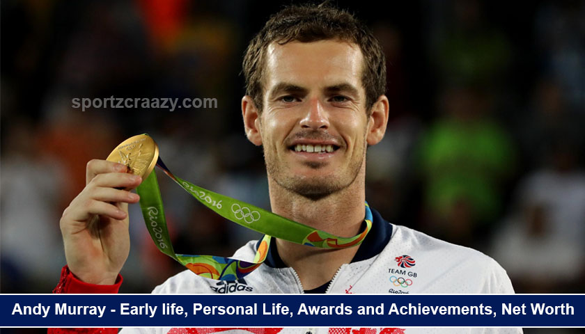 Andy Murray - Early life, Personal Life, Awards and Achievements, Net Worth