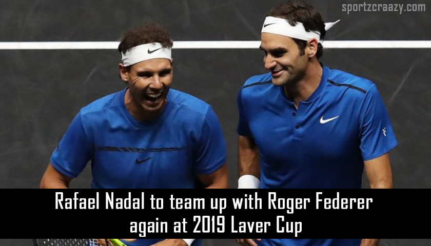 Rafael Nadal To Team Up With Roger Federer Again At 2019 Laver Cup
