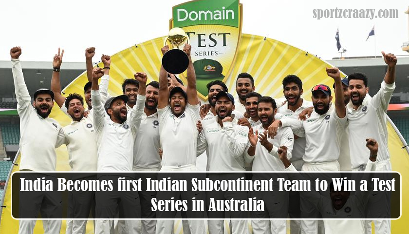 India Becomes first Indian Subcontinent Team to Win a Test Series in Australia