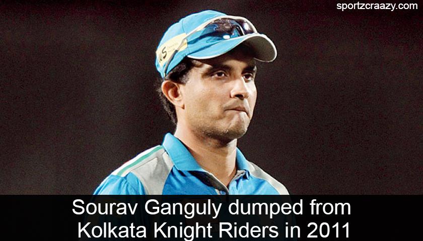 Sourav Ganguly dumped from Kolkata Knight Riders in 2011