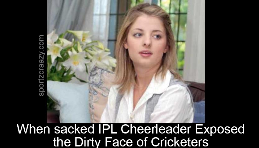 IPL Cheerleader Exposed the Dirty Face of Cricketers