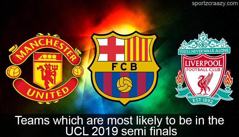 Teams which are most likely to be in the UCL 2019 semi finals